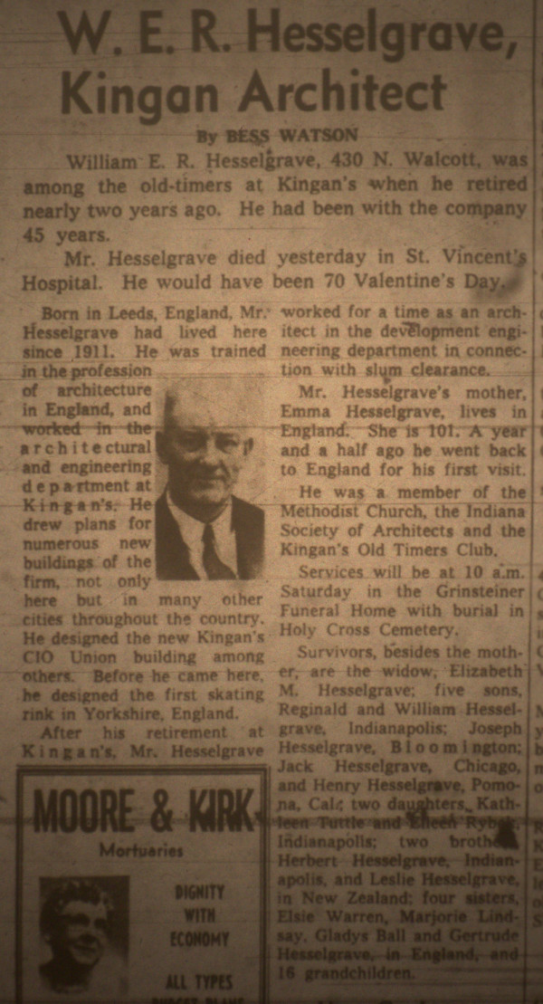 William E. R. Hesselgrave's obituary, which appeared in The Indianapolis News in February 1958. Hesselgrave had worked at Kingan's for 45 years. Born in Leeds, England, he trained to be an architect before moving to Indiana in 1911. Hesselgrave designed the Kingan's CIO Union building, and also designed the first skating rink in Yorkshire, England. His wife, Elizabeth, worked as a seamstress at Julian Goldman's.