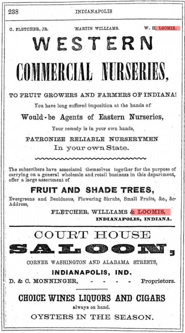 "An advertisement encouraging individuals to ""patronize reliable nurserymen"" in Indiana appeared in the city 1858-1859 city directory. The ad mentions William H. Loomis, who was also the secretary of the state board of agriculture."